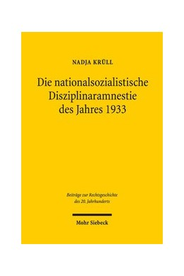 Abbildung von Krüll | Die nationalsozialistische Disziplinaramnestie des Jahres 1933 | 1. Auflage | 2018 | beck-shop.de