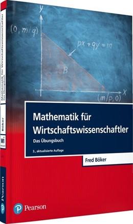 Abbildung von Böker | Mathematik für Wirtschaftswissenschaftler - Das Übungsbuch | 3., aktualisierte Auflage | 2018