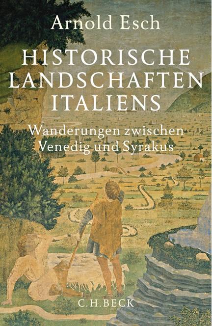 Cover: Arnold Esch, Historische Landschaften Italiens