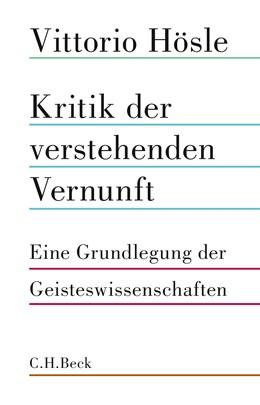 Abbildung von Hösle, Vittorio | Kritik der verstehenden Vernunft | 2018 | Eine Grundlegung der Geisteswi...