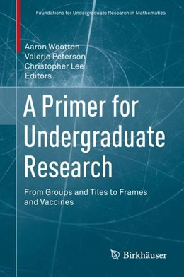 Abbildung von Wootton / Peterson / Lee | A Primer for Undergraduate Research | 1st ed. 2017 | 2018 | From Groups and Tiles to Frame...