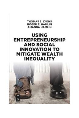 Abbildung von Lyons / Hamlin | Using Entrepreneurship and Social Innovation to Mitigate Wealth Inequality | 1. Auflage | 2018 | beck-shop.de