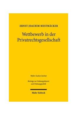 Abbildung von Mestmäcker | Wettbewerb in der Privatrechtsgesellschaft | 2019 | Erweiterte Fassung der 1. Fran...