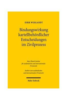 Abbildung von Wiegandt | Bindungswirkung kartellbehördlicher Entscheidungen im Zivilprozess | 1. Auflage | 2018 | Zur Verzahnung von Kartellverw...
