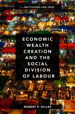 Abbildung von Gilles | Economic Wealth Creation and the Social Division of Labour | 2018 | Volume I: Institutions and Tru...