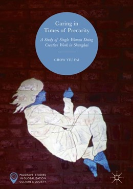 Abbildung von Yiu Fai | Caring in Times of Precarity | 2019 | A Study of Single Women Doing ...