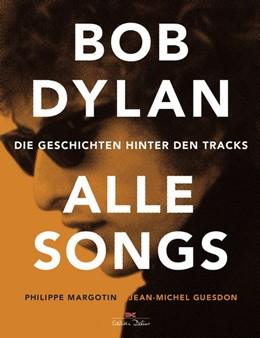 Abbildung von Margotin / Guesdon | Bob Dylan - Alle Songs | 2018 | Die Geschichten hinter den Tra...