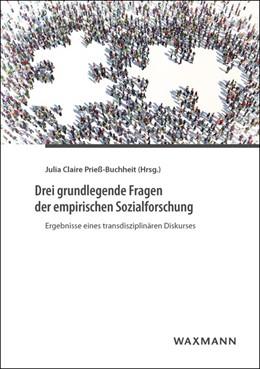 Abbildung von Prieß-Buchheit   Drei grundlegende Fragen der empirischen Sozialforschung   2018   Ergebnisse eines transdiszipli...