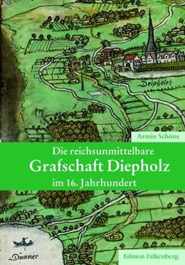 Abbildung von Schöne | Die reichsunmittelbare Grafschaft Diepholz im 16. Jahrhundert | 2018