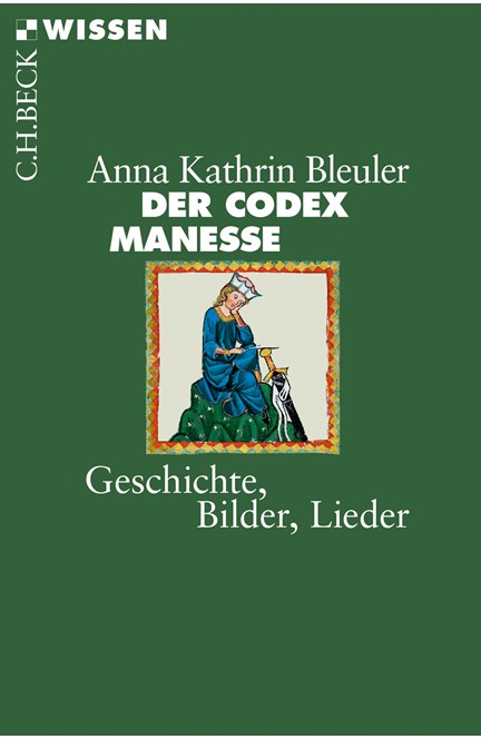 Cover: Anna Kathrin Bleuler, Der Codex Manesse