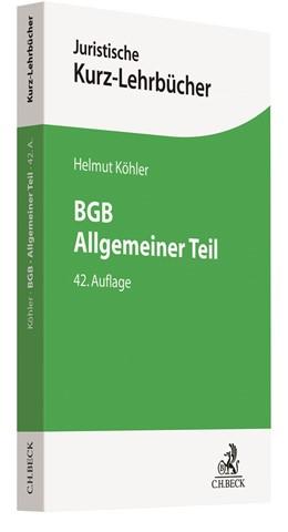 Abbildung von Köhler | BGB Allgemeiner Teil | 42., neu bearbeitete Auflage | 2018 | Ein Studienbuch