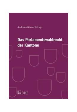 Abbildung von Glaser (Hrsg.) | Das Parlamentswahlrecht der Kantone | 2018