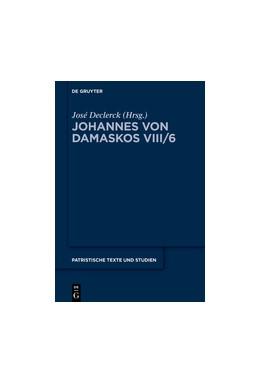 Abbildung von Declerck | Die Schriften des Johannes von Damaskos VIII / 6 | 1. Auflage | 2018 | beck-shop.de