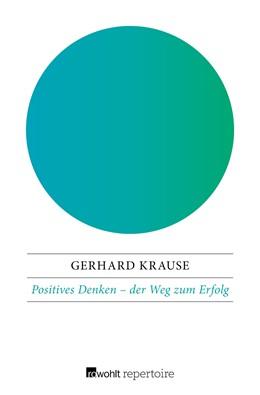 Abbildung von Krause   Positives Denken: der Weg zum Erfolg   1. Auflage   2018   beck-shop.de