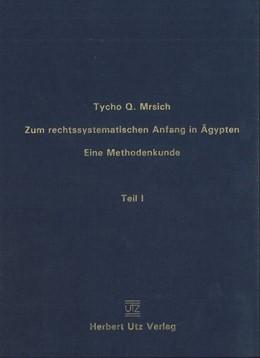 Abbildung von Mrsich | Zum rechtssystematischen Anfang in Ägypten | 2018 | Eine Methodenkunde · Teil I