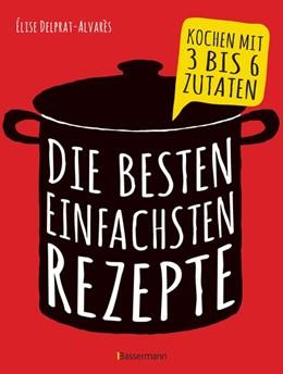 Abbildung von Delprat-Alvarès   Die besten einfachsten Rezepte   1. Auflage   2018   beck-shop.de