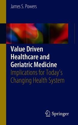Abbildung von Powers / Keohane | Value Driven Healthcare and Geriatric Medicine | 1. Auflage | 2018 | beck-shop.de