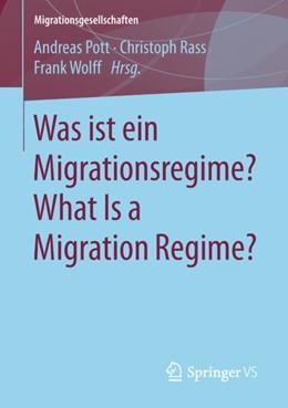 Abbildung von Pott / Rass / Wolff | Was ist ein Migrationsregime? What Is a Migration Regime? | 1. Aufl. 2018 | 2018