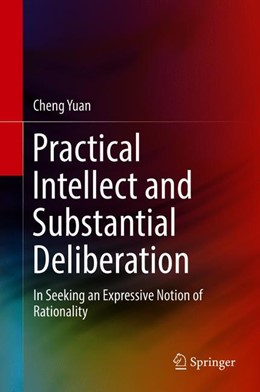 Abbildung von Yuan | Practical Intellect and Substantial Deliberation | 2019 | In Seeking an Expressive Notio...
