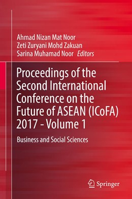 Abbildung von Mat Noor / Mohd Zakuan / Muhamad Noor | Proceedings of the Second International Conference on the Future of ASEAN (ICoFA) 2017 - Volume 1 | 2019 | Business and Social Sciences