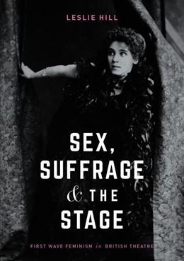Abbildung von Hill | Sex, Suffrage and the Stage | 2018 | First Wave Feminism in British...