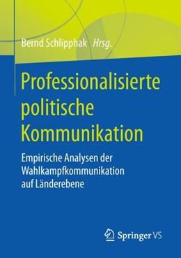 Abbildung von Schlipphak | Professionalisierte politische Kommunikation | 2018 | Empirische Analysen der Wahlka...