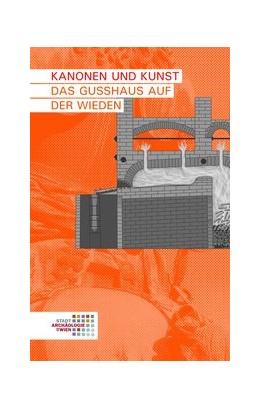 Abbildung von Schön / Buchinger / Mader   Kanonen und Kunst   2018   Das Gusshaus auf der Wieden