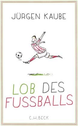 Abbildung von Kaube | Lob des Fußballs | 1. Auflage | 2018 | beck-shop.de
