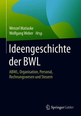 Abbildung von Matiaske / Weber | Ideengeschichte der BWL | 2018 | ABWL, Organisation, Personal, ...