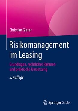 Abbildung von Glaser | Risikomanagement im Leasing | 2. Aufl. 2018 | 2018 | Grundlagen, rechtlicher Rahmen...