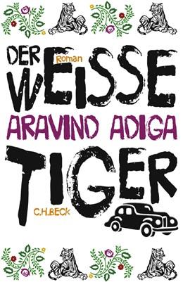 Abbildung von Adiga, Aravind | Der weiße Tiger | 13. Auflage | 2015 | Roman