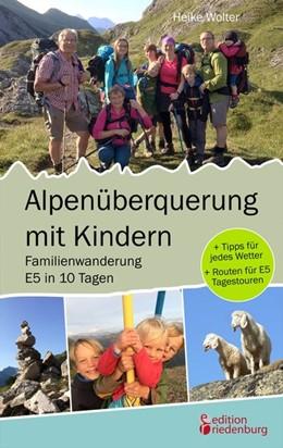 Abbildung von Wolter | Alpenüberquerung mit Kindern - Familienwanderung E5 in 10 Tagen | 2018 | + Tipps für jedes Wetter + Rou...