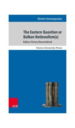 Abbildung von Stamatopoulos | Eastern Question or Balkan Nationalism(s) | 1. Auflage | 2018 | beck-shop.de