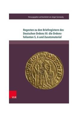 Abbildung von Sarnowsky | Regesten zu den Briefregistern des Deutschen Ordens III: die Ordensfolianten 5, 6 und Zusatzmaterial | 2018