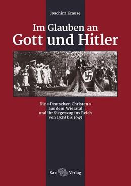 Abbildung von Krause | Im Glauben an Gott und Hitler | 2018 | Die »Deutschen Christen« aus d...