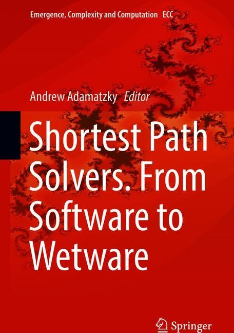 Abbildung von Adamatzky | Shortest Path Solvers. From Software to Wetware | 2018