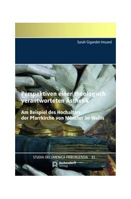 Abbildung von Gigandet-Imsand   Perspektiven einer theologisch verantworteten Ästhetik. Am Beispiel desm Hochaltars der Pfarrkirche von Münster im Wallis   2018