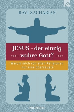 Abbildung von Zacharias | Jesus - der einzig wahre Gott? | Neuauflage, Nachdruck | 2018 | Warum mich von allen Religione...