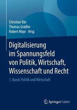 Abbildung von Bär / Grädler / Mayr   Digitalisierung im Spannungsfeld von Politik, Wirtschaft, Wissenschaft und Recht   2018   1. Band: Politik und Wirtschaf...