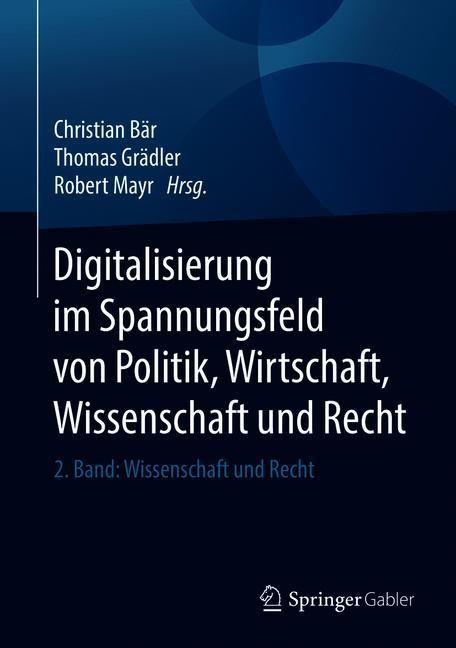 Digitalisierung im Spannungsfeld von Politik, Wirtschaft, Wissenschaft und Recht   Bär / Grädler / Mayr, 2018   Buch (Cover)
