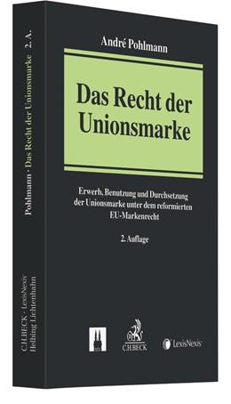 Abbildung von Pohlmann | Das Recht der Unionsmarke | 2., vollständig aktualisierte und stark erweiterte Auflage | 2018 | Erwerb, Benutzung und Durchset...