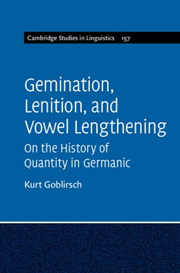 Abbildung von Goblirsch | Gemination, Lenition, and Vowel Lengthening : Volume 157 | 2018 | On the History of Quantity in ... | 157
