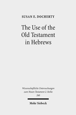 Abbildung von Docherty | The Use of the Old Testament in Hebrews | 2009 | A Case Study in Early Jewish B... | 260