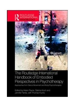 Abbildung von Payne / Koch | The Routledge International Handbook of Embodied Perspectives in Psychotherapy | 1. Auflage | 2019 | beck-shop.de