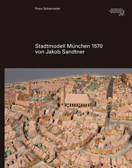 Abbildung von Schiermeier | Stadtmodell 1570 von Jakob Sandtner | 2018