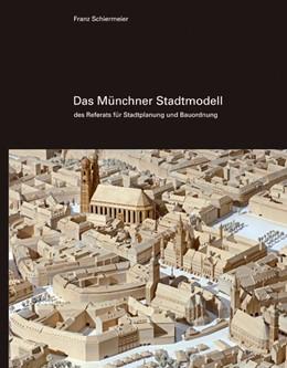 Abbildung von Schiermeier   Das Münchner Stadtmodell   2018   des Referats für Stadtplanung ...