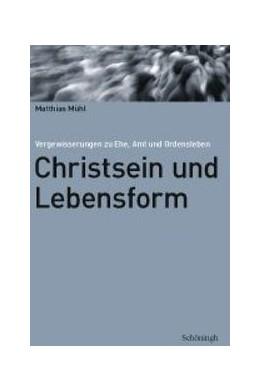 Abbildung von Mühl | Christsein und Lebensform | 2007 | Vergewisserungen zu Ehe, Amt u...