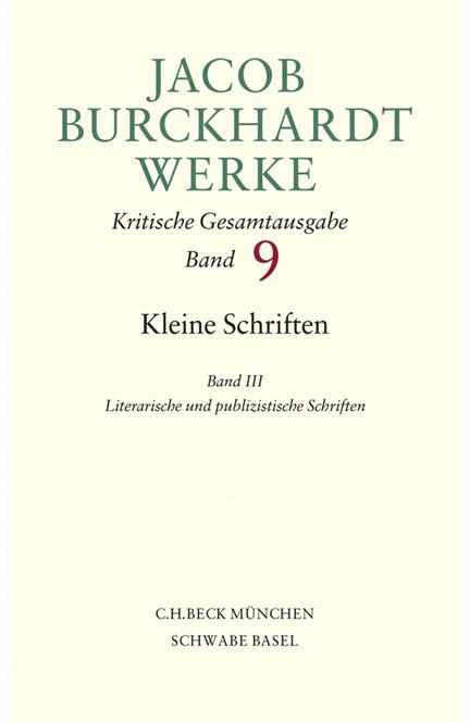Cover: Jacob Burckhardt, Jacob Burckhardt Werke, Band 9: Kleine Schriften III