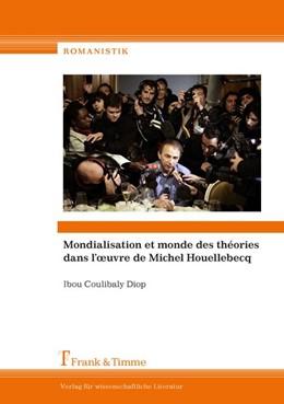 Abbildung von Diop   Mondialisation et monde des théories dans l'oeuvre de Michel Houellebecq   2018   Mit einer ausführlichen deutsc...