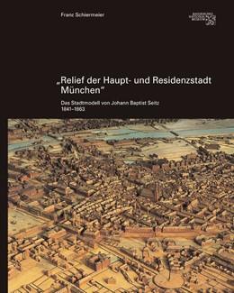 Abbildung von Schiermeier | Relief der Haupt- und Residenzstadt München | 2. Auflage | 2018 | Das Stadtmodell von Johann Bap...